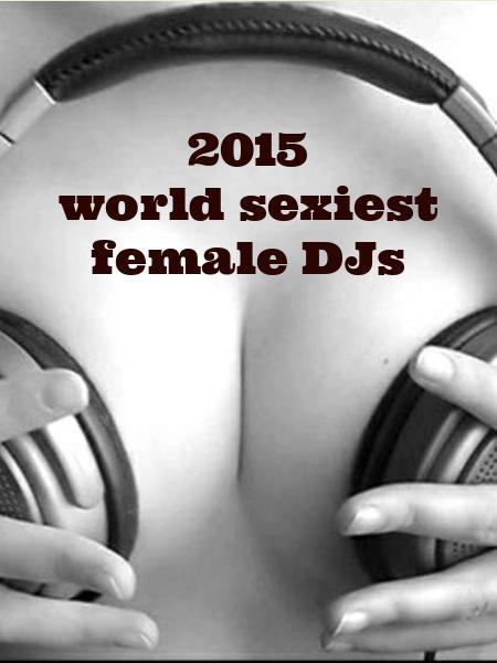2015 world sexiest female DJs
