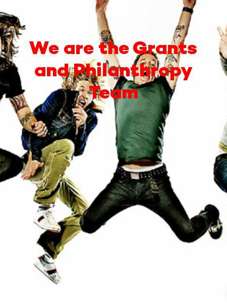 We are the Grants and Philanthropy Team