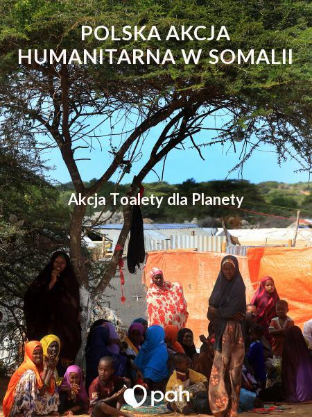 Polska Akcja Humanitarna w Somalii.