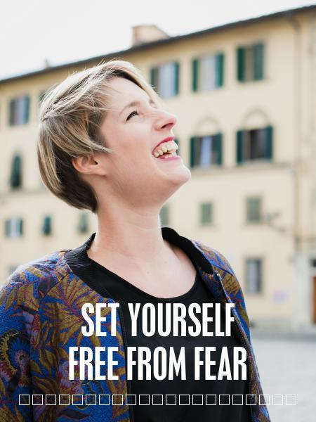 SET YOURSELF FREE FROM FEAR