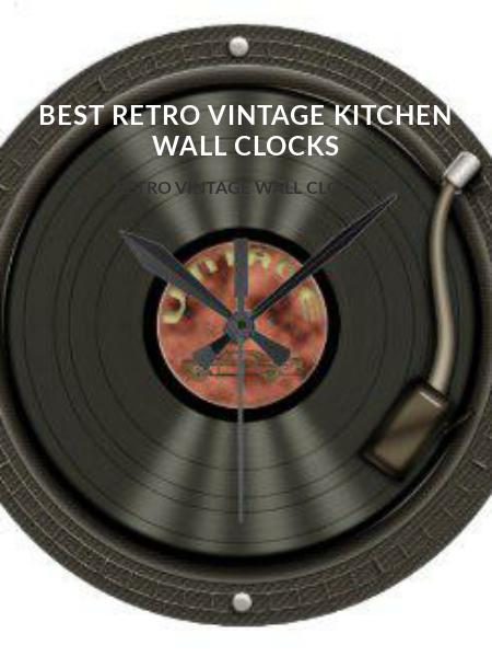 Best Retro Vintage Kitchen Wall Clocks