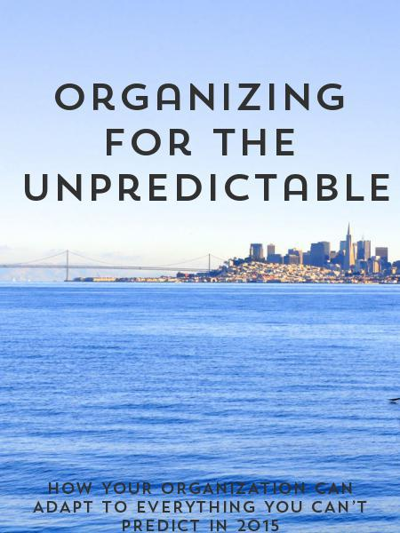 Organizing for the  Unpredictable