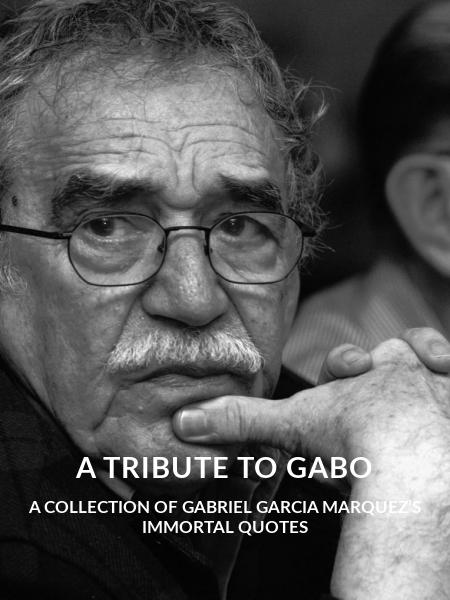 A Tribute To Gabo A Collection Of Gabriel Garcia Marquezs