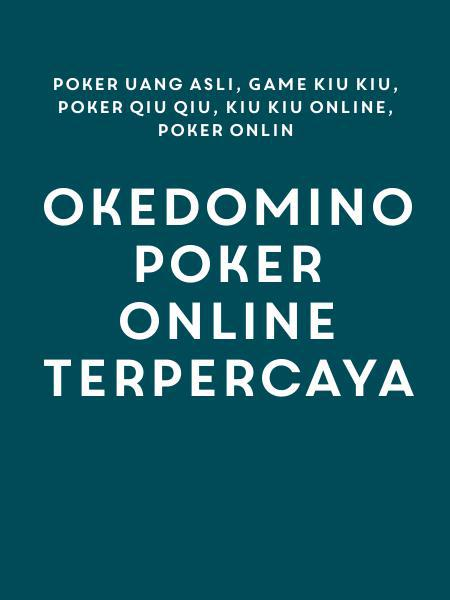 Okedomino Poker Online Terpercaya Poker Uang Asli Game Kiu Kiu Poker Qiu Qiu Kiu Kiu Online Poker Onlin
